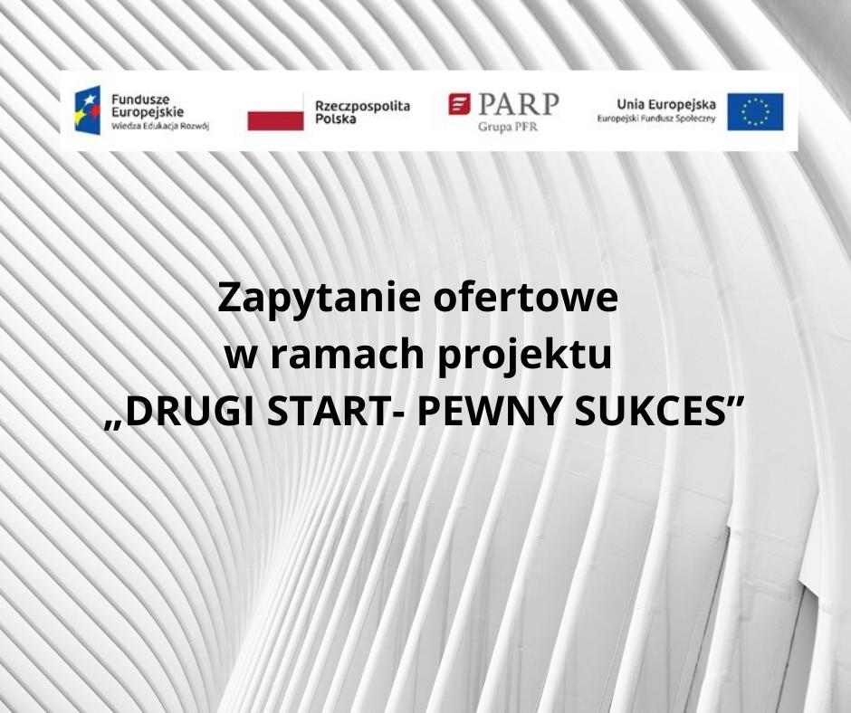 """Zapytanie ofertowe w ramach projektu """"DRUGI START – PEWNY SUKCES"""""""