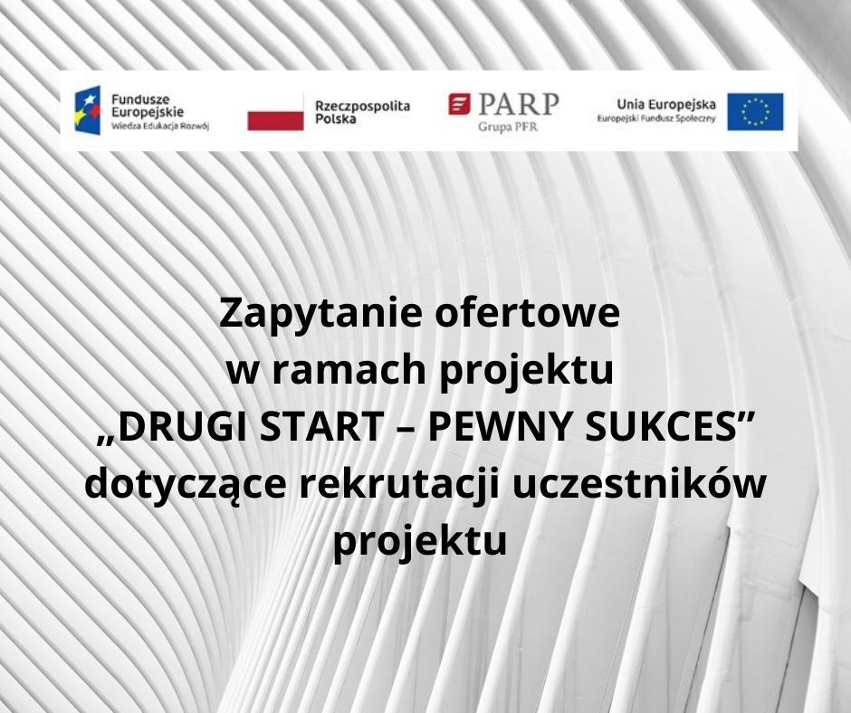 """Zapytanie ofertowe w ramach projektu """"DRUGI START – PEWNY SUKCES"""" dotyczące rekrutacji uczestników projektu"""
